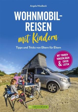 Angela Misslbeck - Wohnmobilreisen mit Kindern - Tipps und Tricks von Eltern fuer Eltern familienfreundliche Campingplätze